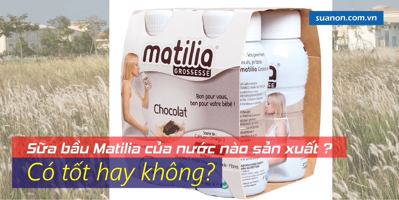 Sữa bầu Matilia của nước nào sản xuất và có tốt hay không?